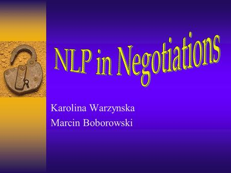Karolina Warzynska Marcin Boborowski. Outline I. Introduction 1.What is it NLP? - Explanation of the NLP term 2. Where NLP can be useful?? II. Case Studeies: