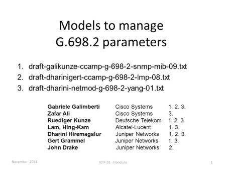 Models to manage G.698.2 parameters 1.draft-galikunze-ccamp-g-698-2-snmp-mib-09.txt 2.draft-dharinigert-ccamp-g-698-2-lmp-08.txt 3.draft-dharini-netmod-g-698-2-yang-01.txt.