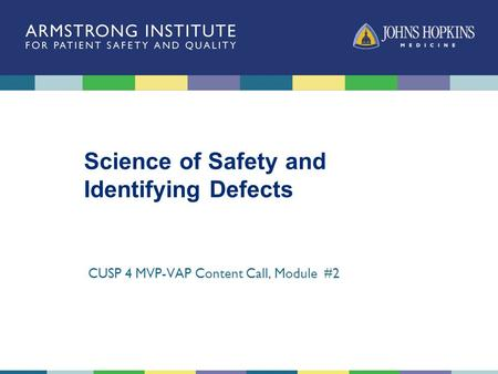 Science of Safety and Identifying Defects CUSP 4 MVP-VAP Content Call, Module #2.
