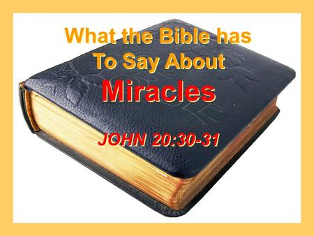 What the Bible has To Say About Miracles JOHN 20:30-31 What the Bible has To Say About Miracles JOHN 20:30-31.