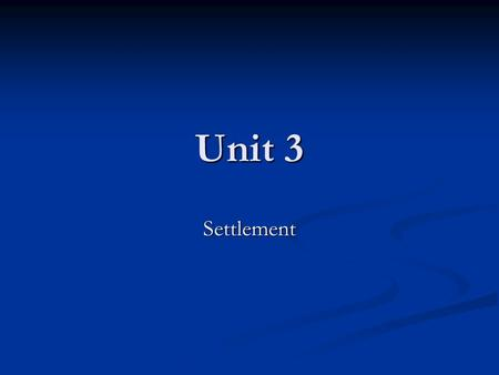 Unit 3 Settlement. Learning Goals The students will understand what the conditions were like for the Indians after their removal. The students will understand.
