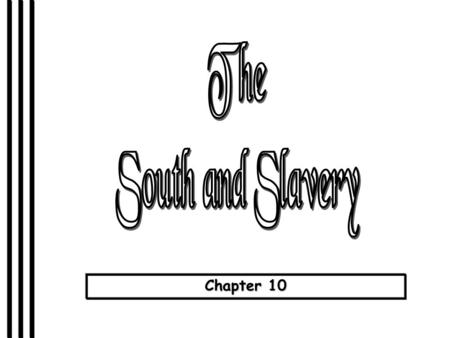 Chapter 10. Key Topics The Domination of southern life by the slave systemThe Domination of southern life by the slave system The economic implications.