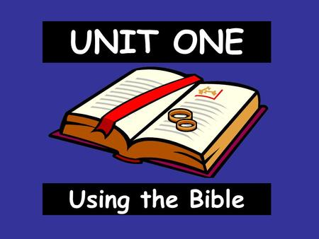 UNIT ONE Using the Bible. I. Writing the Bible Revelation 1. Divine revelation- God making himself known to us. Happens in many ways I. Writing the Bible.