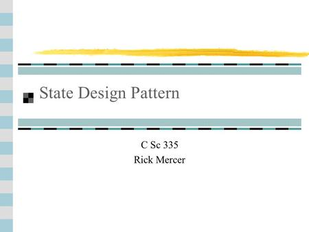 3-1 State Design Pattern C Sc 335 Rick Mercer. State Design Pattern State is one of the Behavioral patterns It is similar to Strategy Allows an object.