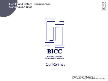 BICC BUILDING INDUSTRY CONSULTATIVE COUNCIL Our Role is :