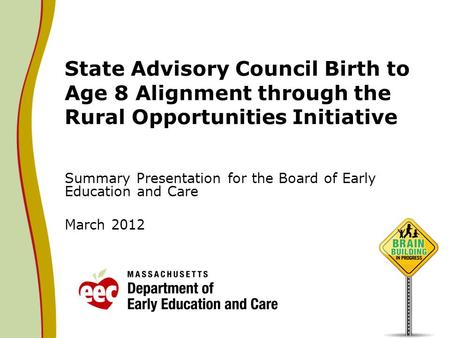 State Advisory Council Birth to Age 8 Alignment through the Rural Opportunities Initiative Summary Presentation for the Board of Early Education and Care.