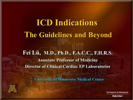 ICD Indications T he Guidelines and Beyond University of Minnesota Medical Center Fei Lü, M.D., Ph.D., F.A.C.C., F.H.R.S. Associate Professor of Medicine.