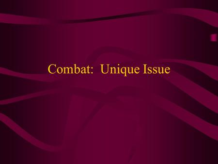 Combat: Unique Issue. Stressor-related Factors Unique characteristics of a traumatic event that play a role in shaping post-traumatic functioning These.