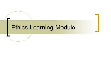 Ethics Learning Module. Ethics Study of moral issues and choices Moral implications spring from virtually every decision... on and off the job.