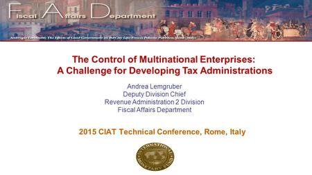 Andrea Lemgruber Deputy Division Chief Revenue Administration 2 Division Fiscal Affairs Department 2015 CIAT Technical Conference, Rome, Italy The Control.