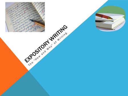 "EXPOSITORY WRITING The "" How and Why "" of Writing."