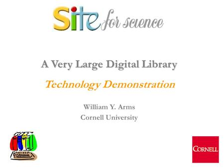 1 A Very Large Digital Library Technology Demonstration William Y. Arms Cornell University.