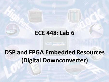 ECE 448: Lab 6 DSP and FPGA Embedded Resources (Digital Downconverter)