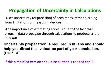 Propagation of Uncertainty in Calculations -Uses uncertainty (or precision) of each measurement, arising from limitations of measuring devices. - The importance.