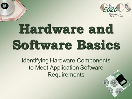 Hardware and Software Basics Identifying Hardware Components to Meet Application Software Requirements.