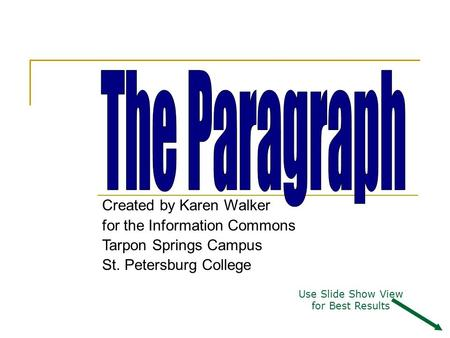The Paragraph Created by Karen Walker for the Information Commons Tarpon Springs Campus St. Petersburg College Use Slide Show View for Best Results.