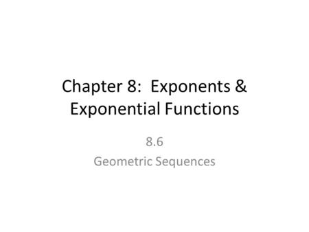 Chapter 8: Exponents & Exponential Functions 8.6 Geometric Sequences.