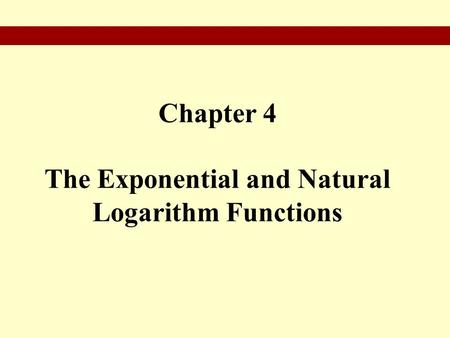 Chapter 4 The Exponential and Natural Logarithm Functions.