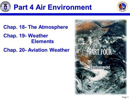 Page 1 Chap. 18- The Atmosphere Chap. 19- Weather Elements Chap. 20- Aviation Weather Part 4 Air Environment.