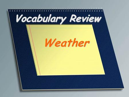 Vocabulary Review Weather. Air pollution formed by the reaction of water in the air with chemicals, particularly sulfur dioxide, given off as waster,
