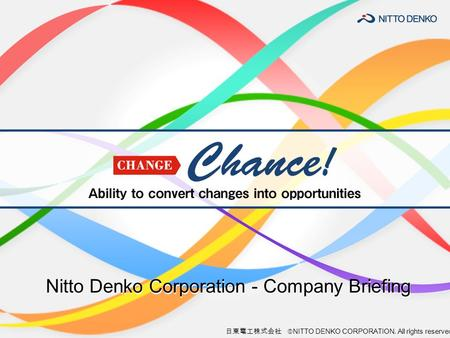 日東電工株式会社  NITTO DENKO CORPORATION. All rights reserved. Nitto Denko Corporation - Company Briefing.