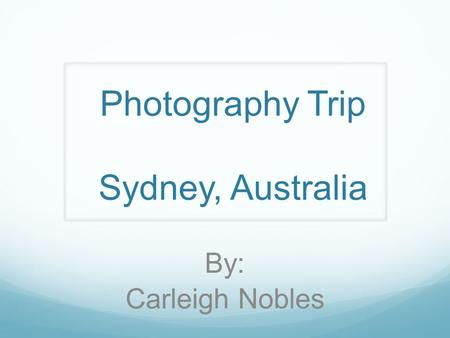 Photography Trip Sydney, Australia By: Carleigh Nobles.