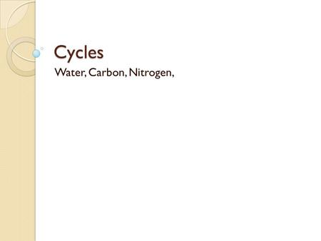 Cycles Water, Carbon, Nitrogen,. What are watersheds? A watershed is a region or area that may contain several rivers, streams or lakes that ultimately.