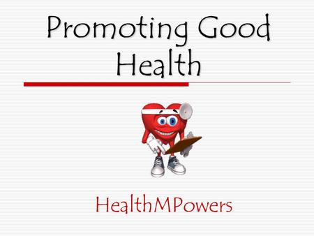 Promoting Good Health HealthMPowers. Today's Health Enhancing Behavior: I will help others to choose good health habits.