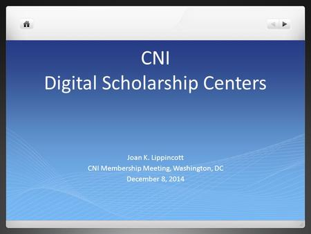 CNI Digital Scholarship Centers Joan K. Lippincott CNI Membership Meeting, Washington, DC December 8, 2014.