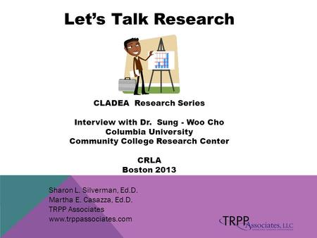 Let's Talk Research CLADEA Research Series Interview with Dr. Sung - Woo Cho Columbia University Community College Research Center CRLA Boston 2013 Sharon.