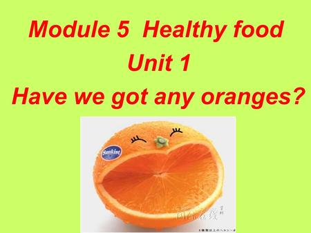 Module 5 Healthy food Unit 1 Have we got any oranges?