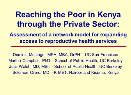 Reaching the Poor in Kenya through the Private Sector: Assessment of a network model for expanding access to reproductive health services Dominic Montagu,