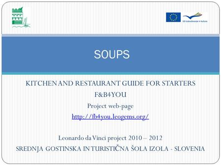 KITCHEN AND RESTAURANT GUIDE FOR STARTERS F&B4YOU Project web-page  Leonardo da Vinci project 2010 – 2012 SREDNJA GOSTINSKA IN.