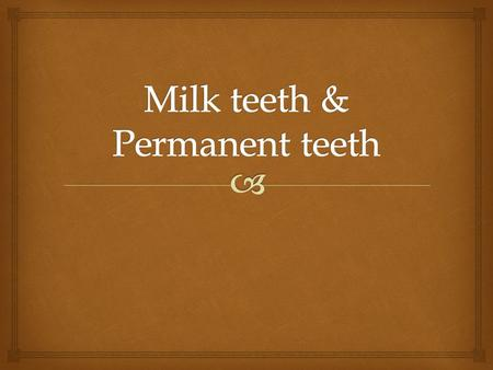   How many milk teeth?  20.  What are the different kinds of milk teeth?  Incisors  Canine  Molars Milk teeth.
