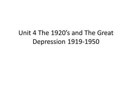 Unit 4 The 1920's and The Great Depression 1919-1950.