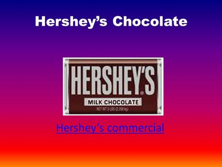 Hershey's Chocolate Hershey's commercial. Hershey's Fun Facts Cocoa beans are sun dried than the beans are shipped to Hershey's Hershey's owns Reeses,
