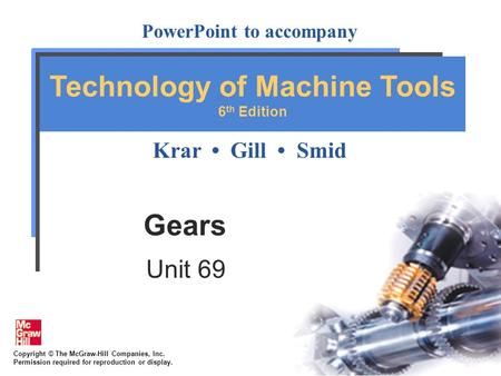 Copyright © The McGraw-Hill Companies, Inc. Permission required for reproduction or display. PowerPoint to accompany Krar Gill Smid Technology of Machine.