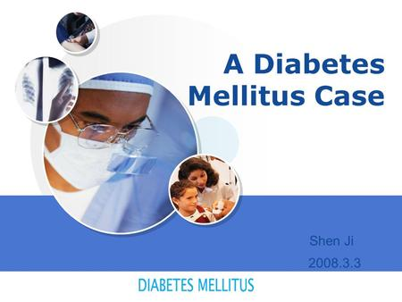 LOGO A Diabetes Mellitus Case Shen Ji 2008.3.3. 2 Contents 1. medical record 2. Physical examination and laboratory test 3. diagnosis 4. Treatment 5.