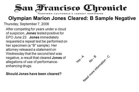 Yes - ANeed more information - CNo - B After competing for years under a cloud of suspicion, Jones tested positive for EPO June 23. Jones immediately requested.