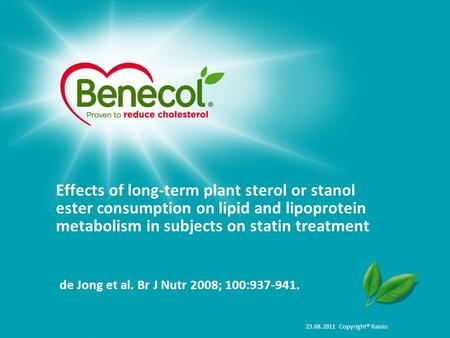 23.08.2011 Copyright® Raisio Effects of long-term plant sterol or stanol ester consumption on lipid and lipoprotein metabolism in subjects on statin treatment.
