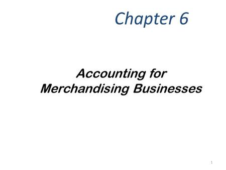 Accounting for Merchandising Businesses Chapter 6 1.