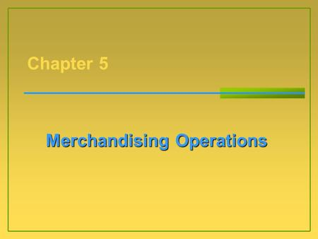 Merchandising Operations Chapter 5. Kimmel, Weygandt, Kieso, Trenholm Financial Accounting: Tools for Business Decision-Making, Third Canadian Edition.
