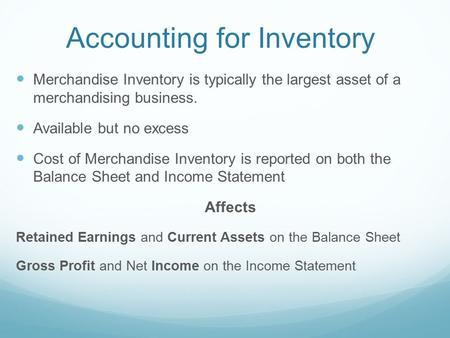 Accounting for Inventory Merchandise Inventory is typically the largest asset of a merchandising business. Available but no excess Cost of Merchandise.