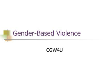 Gender-Based Violence CGW4U. Global Statistics One in five women will be a victim of rape or attempted rape in her lifetime In the U.S., a woman is abused.