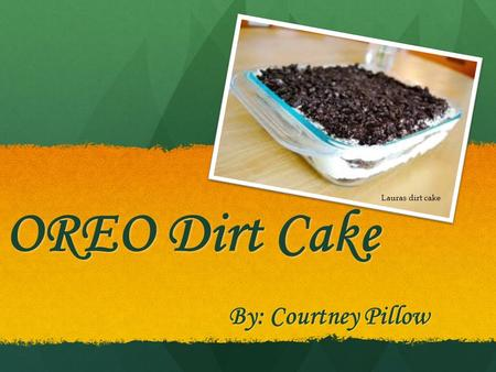 OREO Dirt Cake Lauras dirt cake By: Courtney Pillow.