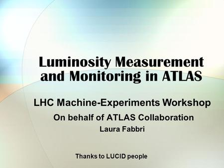 Luminosity Measurement and Monitoring in ATLAS LHC Machine-Experiments Workshop On behalf of ATLAS Collaboration Laura Fabbri Thanks to LUCID people.