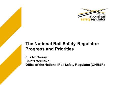The National Rail Safety Regulator: Progress and Priorities Sue McCarrey Chief Executive Office of the National Rail Safety Regulator (ONRSR)