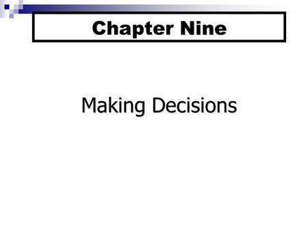 Nine Chapter Nine Making Decisions. 9-1a Chapter Nine Outline Models of Decision Making The Rational Model Simon's Normative Model Dynamics of Decision.