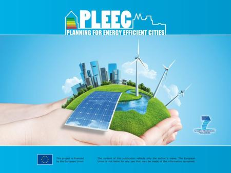 "Key facts ""Planning for energy efficient cities"" PLEEC European Union Seventh Framework Programme Funded by 18 partners from 13 European countries 6 mid-sized."