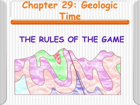 Chapter 29: Geologic Time THE RULES OF THE GAME. Time What is time?